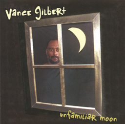Vance Gilbert039s new CD  Unfamilliar Moon